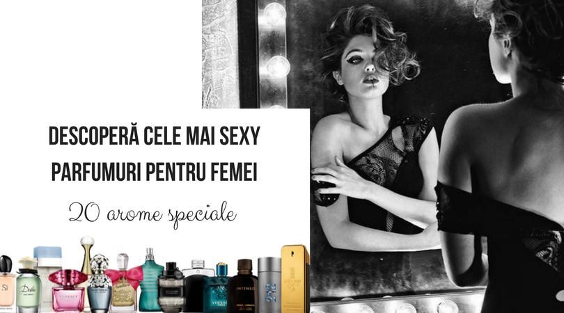 Top 20+ parfumuri sexy pentru femei care înnebunesc bărbații