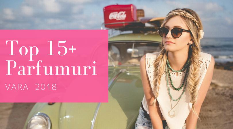 Top 15 cele mai bune parfumuri de femei pentru vara lui 2018